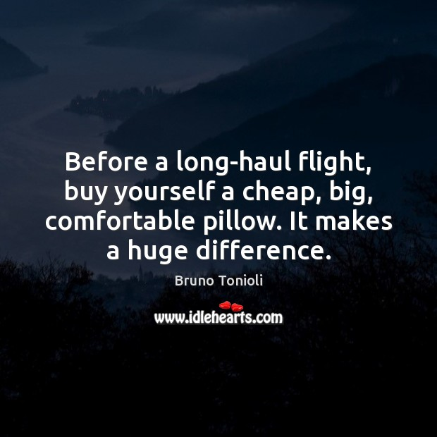 Before a long-haul flight, buy yourself a cheap, big, comfortable pillow. It Image