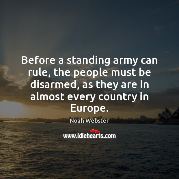 Image, Before a standing army can rule, the people must be disarmed, as