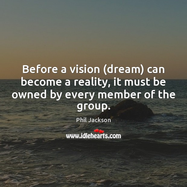 Before a vision (dream) can become a reality, it must be owned Image