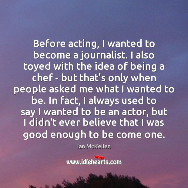 Before acting, I wanted to become a journalist. I also toyed with Ian McKellen Picture Quote