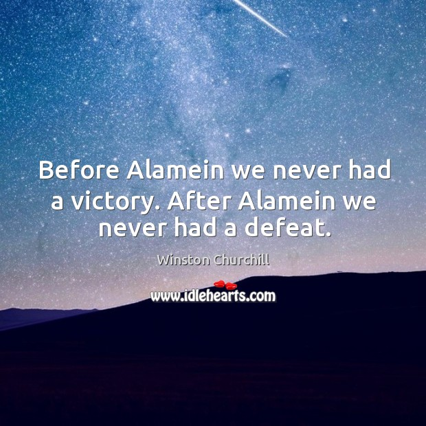 Image, Before alamein we never had a victory. After alamein we never had a defeat.