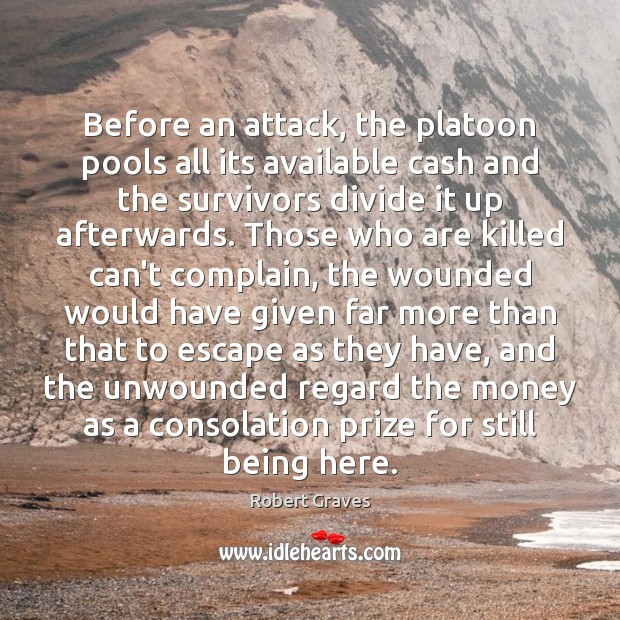 Before an attack, the platoon pools all its available cash and the Robert Graves Picture Quote
