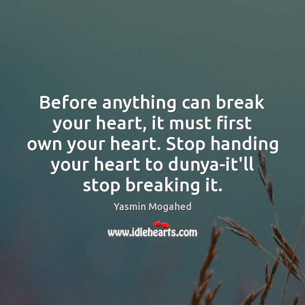 Image, Before anything can break your heart, it must first own your heart.