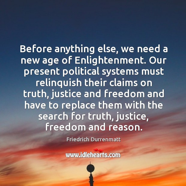 Before anything else, we need a new age of enlightenment. Friedrich Durrenmatt Picture Quote