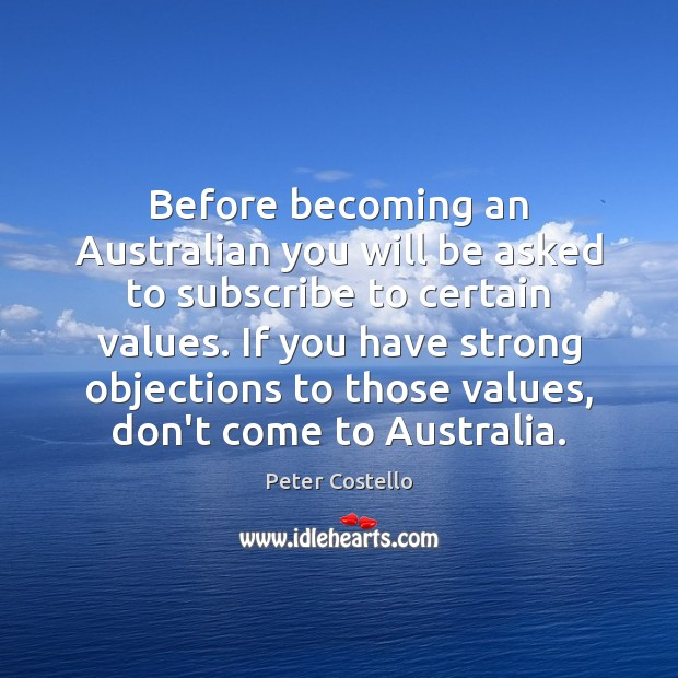 Before becoming an Australian you will be asked to subscribe to certain Peter Costello Picture Quote