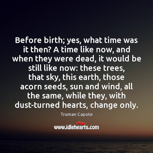 Before birth; yes, what time was it then? A time like now, Truman Capote Picture Quote