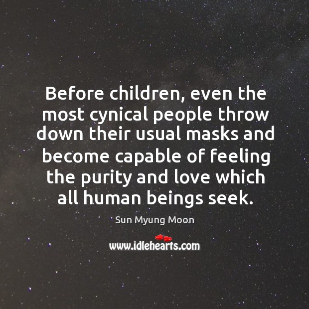 Before children, even the most cynical people throw down their usual masks and become capable of feeling Image