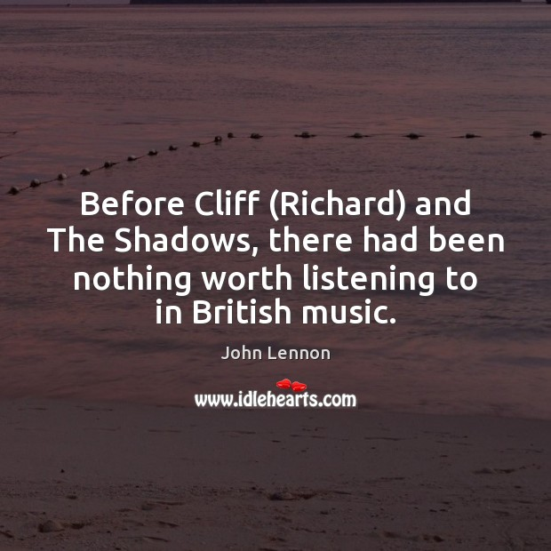 Image, Before Cliff (Richard) and The Shadows, there had been nothing worth listening