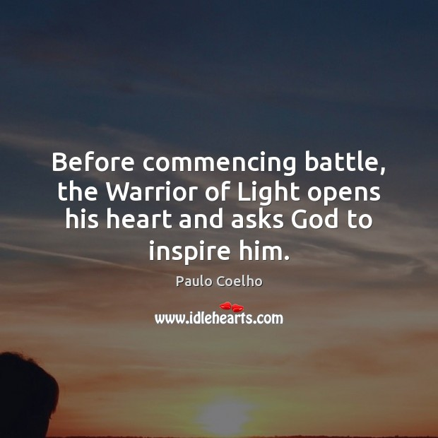 Before commencing battle, the Warrior of Light opens his heart and asks Paulo Coelho Picture Quote