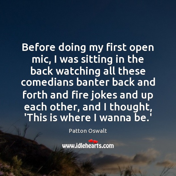 Before doing my first open mic, I was sitting in the back Patton Oswalt Picture Quote