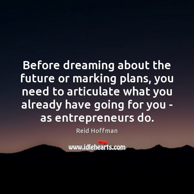 Before dreaming about the future or marking plans, you need to articulate Reid Hoffman Picture Quote