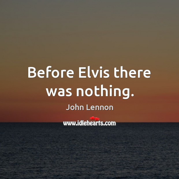 Image, Before Elvis there was nothing.