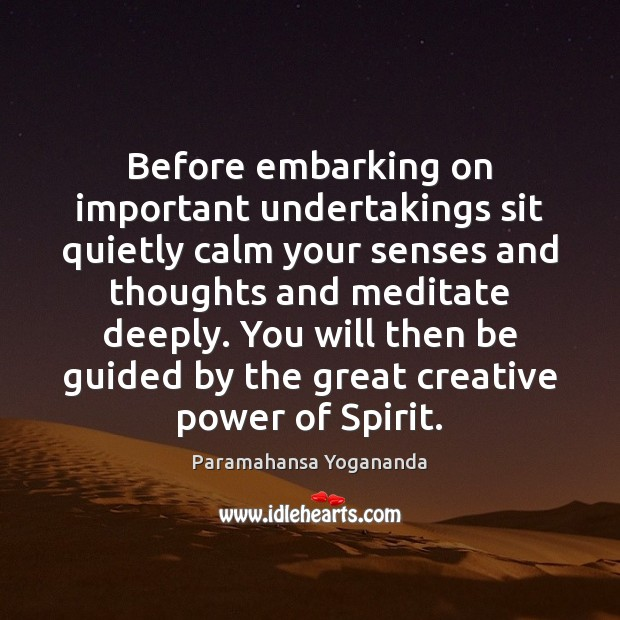 Before embarking on important undertakings sit quietly calm your senses and thoughts Paramahansa Yogananda Picture Quote