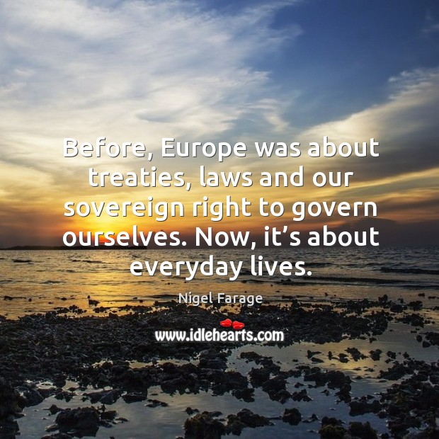 Before, europe was about treaties, laws and our sovereign right to govern ourselves. Image