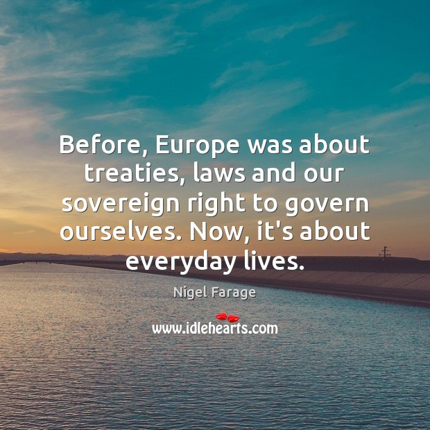 Before, Europe was about treaties, laws and our sovereign right to govern Image