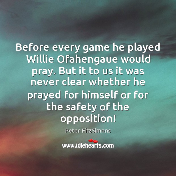 Before every game he played Willie Ofahengaue would pray. But it to Image