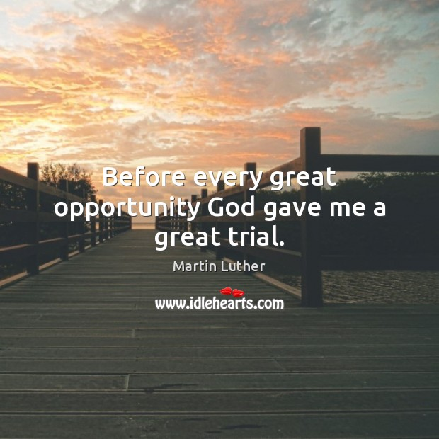 Before every great opportunity God gave me a great trial. Image