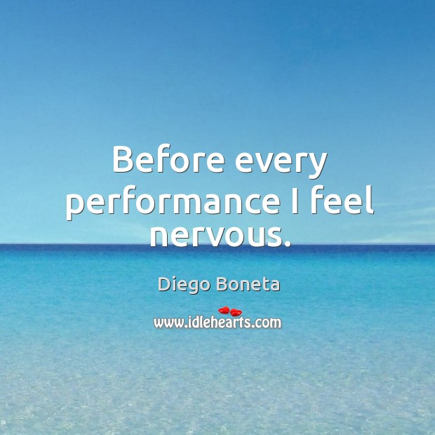 Before every performance I feel nervous. Image