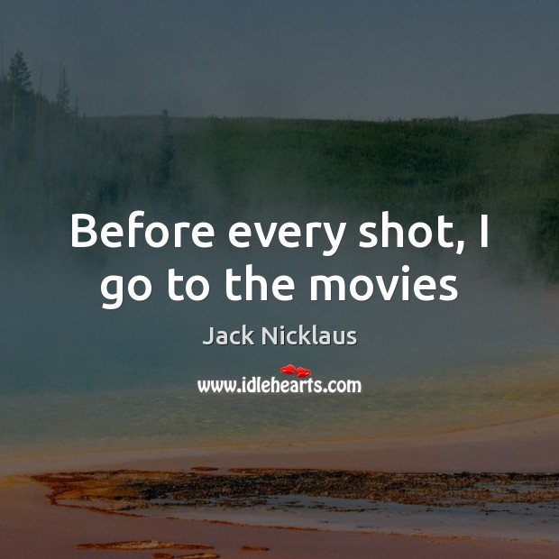 Before every shot, I go to the movies Image