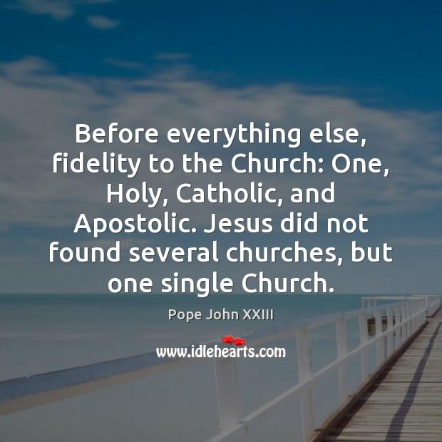 Before everything else, fidelity to the Church: One, Holy, Catholic, and Apostolic. Image