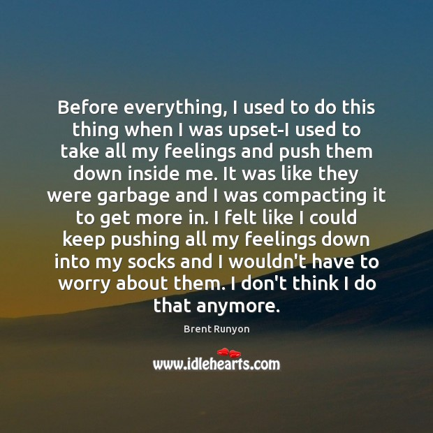 Image, Before everything, I used to do this thing when I was upset-I