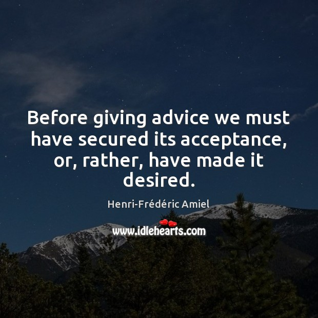 Before giving advice we must have secured its acceptance, or, rather, have Image