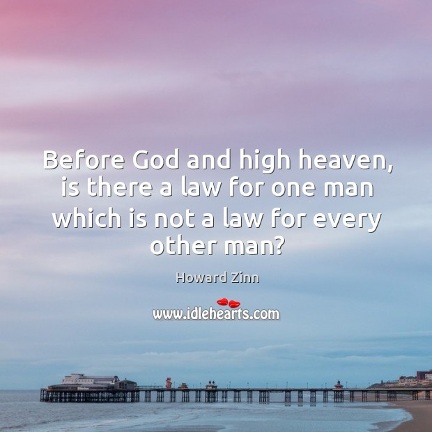 Before God and high heaven, is there a law for one man Image