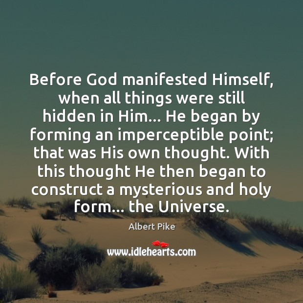 Before God manifested Himself, when all things were still hidden in Him… Albert Pike Picture Quote