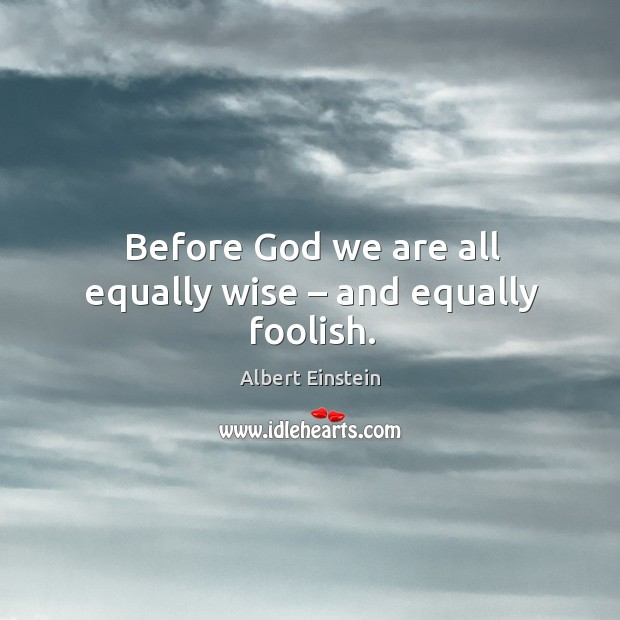 Before God we are all equally wise – and equally foolish. Image