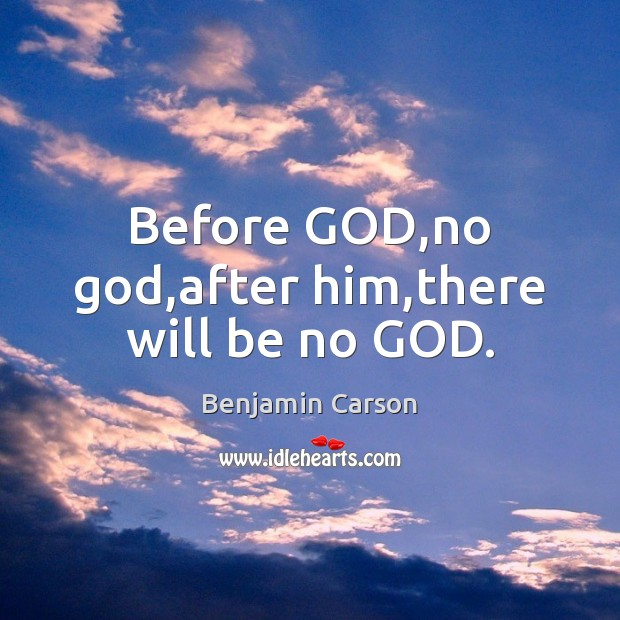 Before GOD,no God,after him,there will be no GOD. Image