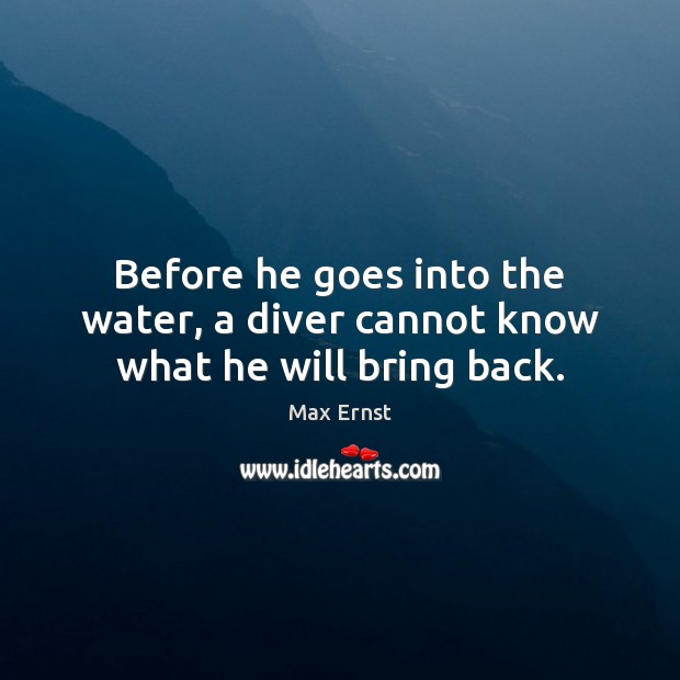 Image, Before he goes into the water, a diver cannot know what he will bring back.