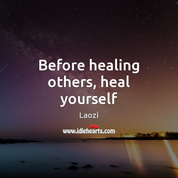 Before healing others, heal yourself Image
