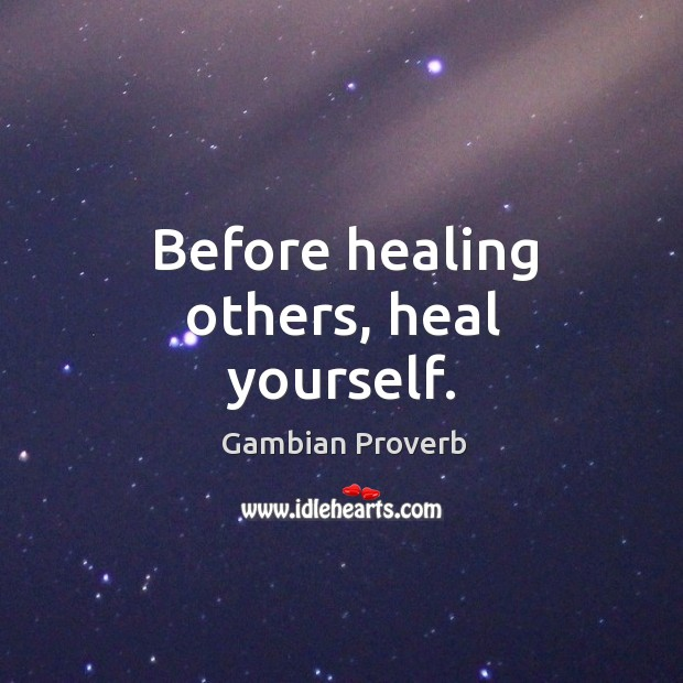 Before healing others, heal yourself. Gambian Proverbs Image