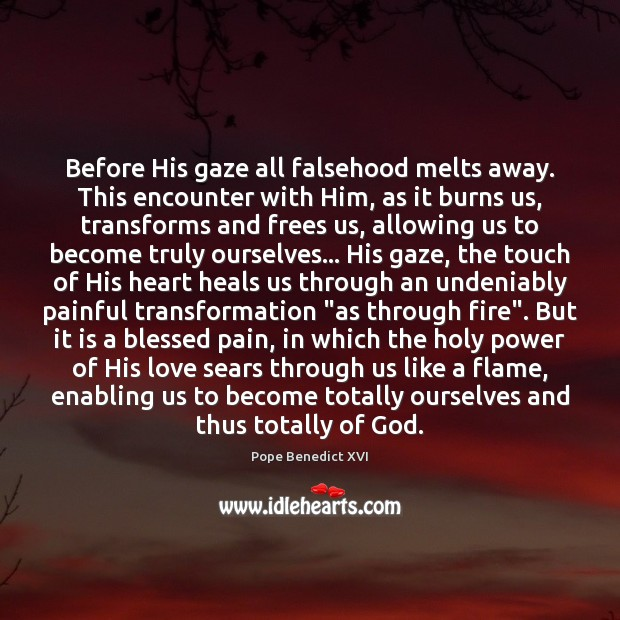 Before His gaze all falsehood melts away. This encounter with Him, as Image