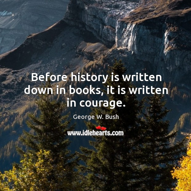 Before history is written down in books, it is written in courage. Image