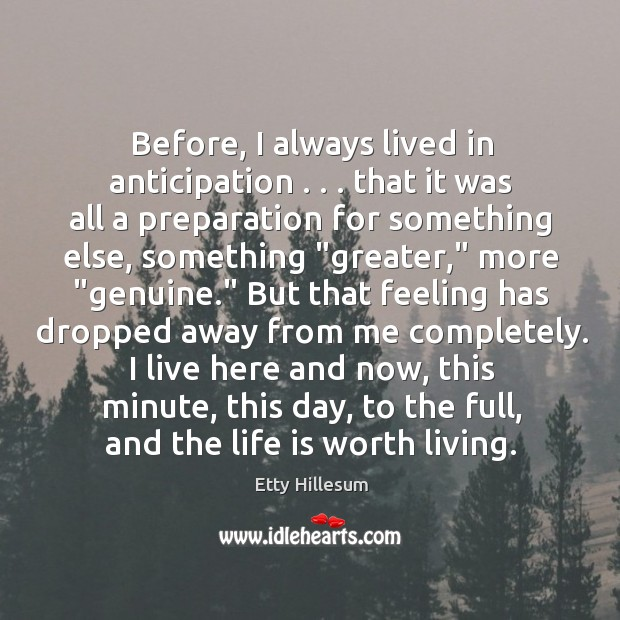 Before, I always lived in anticipation . . . that it was all a preparation Etty Hillesum Picture Quote