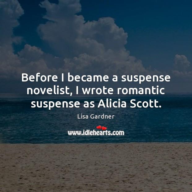 Before I became a suspense novelist, I wrote romantic suspense as Alicia Scott. Image