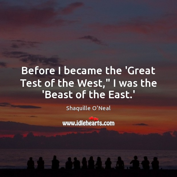 """Before I became the 'Great Test of the West,"""" I was the 'Beast of the East.' Image"""