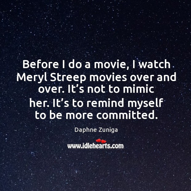 Before I do a movie, I watch meryl streep movies over and over. Image