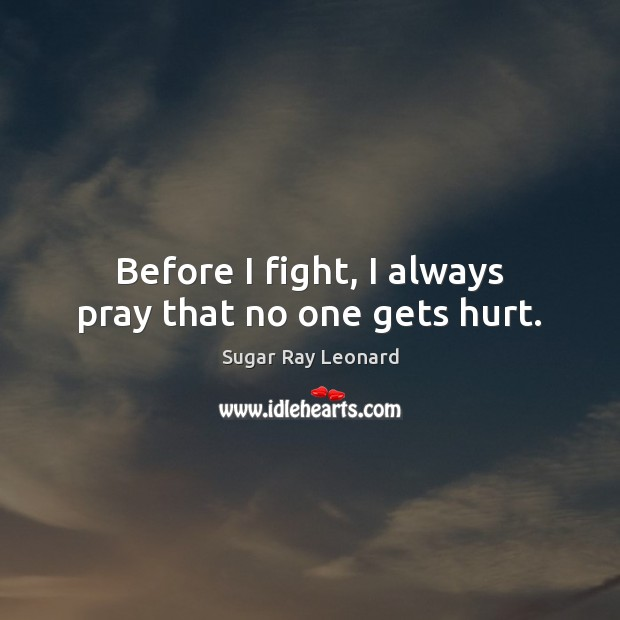 Image, Before I fight, I always pray that no one gets hurt.