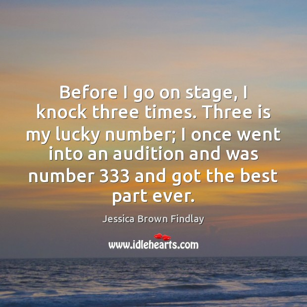 Before I go on stage, I knock three times. Three is my Image