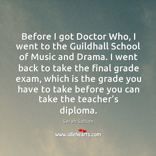 Before I got doctor who, I went to the guildhall school of music and drama. Image