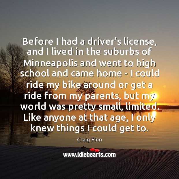 Image, Before I had a driver's license, and I lived in the suburbs