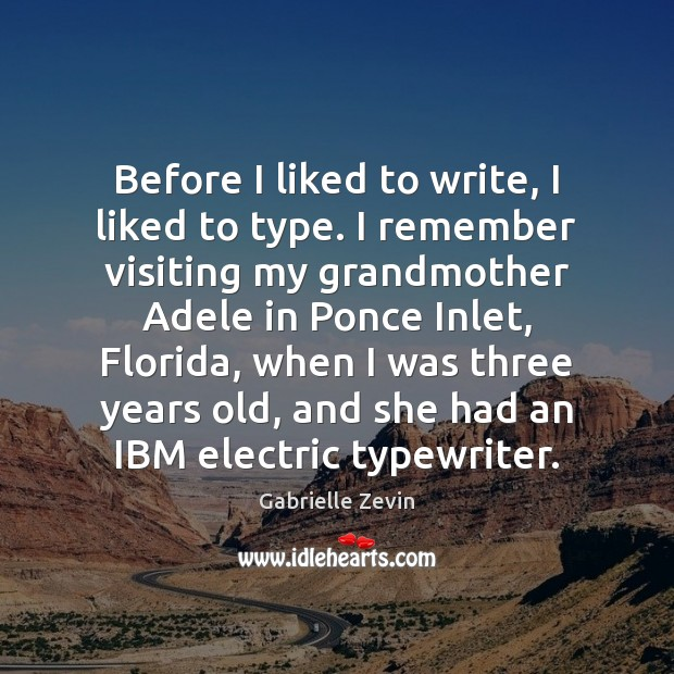 Before I liked to write, I liked to type. I remember visiting Gabrielle Zevin Picture Quote
