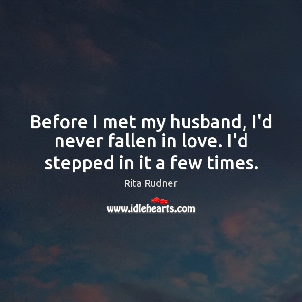 Image, Before I met my husband, I'd never fallen in love. I'd stepped in it a few times.