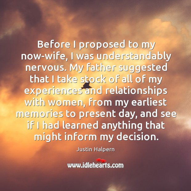 Before I proposed to my now-wife, I was understandably nervous. My father suggested Justin Halpern Picture Quote