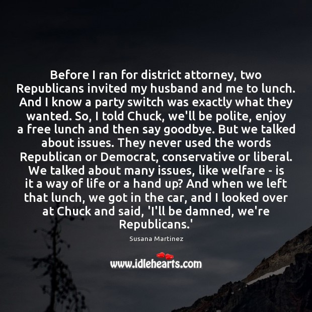 Before I ran for district attorney, two Republicans invited my husband and Goodbye Quotes Image