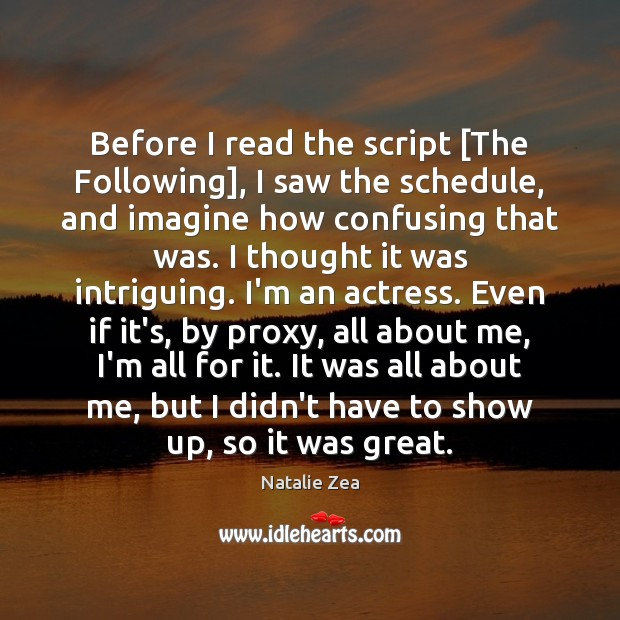 Before I read the script [The Following], I saw the schedule, and Image