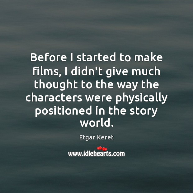 Before I started to make films, I didn't give much thought to Etgar Keret Picture Quote