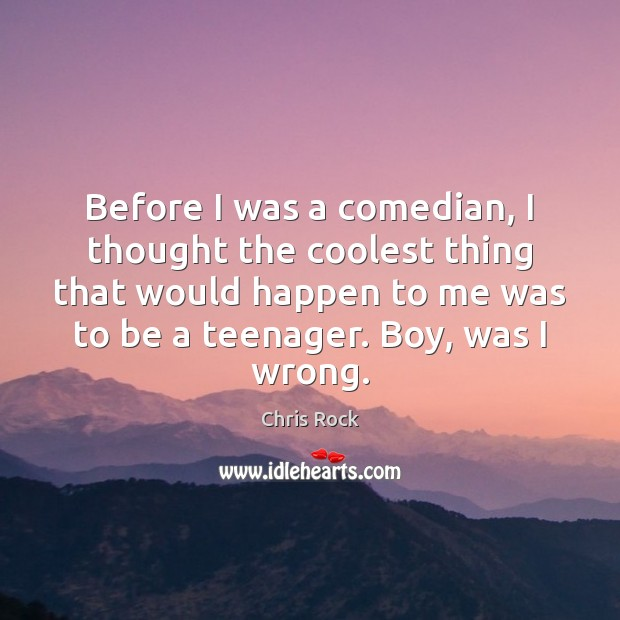 Before I was a comedian, I thought the coolest thing that would Chris Rock Picture Quote